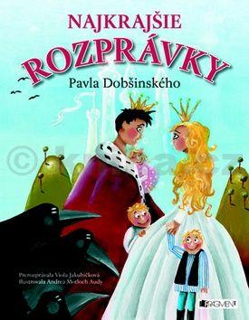 Najkrajšie rozprávky Pavla Dobšinského cena od 206 Kč