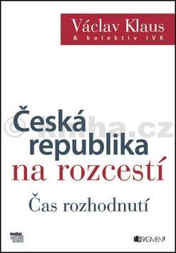 Václav Klaus, Kolektiv: Václav Klaus – Česká republika na rozcestí – Čas rozhodnutí cena od 203 Kč