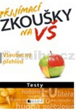 Kolektiv, Petr Kovář: Přijímací zkoušky na VŠ – Všeobecný přehled - Testy cena od 203 Kč