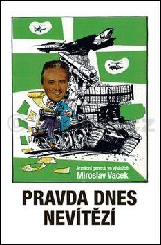 Miroslav Vacek, Milan Konvalina: Pravda dnes nevítězí cena od 159 Kč