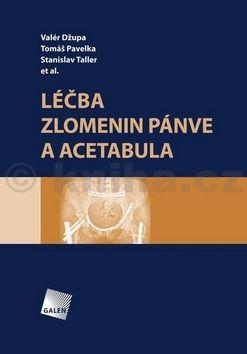 Valér Džupa, Tomáš Pavelka, Stanislav Taller: Léčba zlomenin pánve a acetabula cena od 1076 Kč