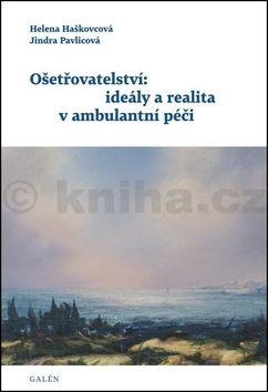 Helena Haškovcová, Jindra Pavlicová: Ošetřovatelství: ideály a realita v ambulantní péči cena od 133 Kč