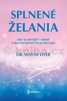 Wayne W. Dyer: Splnené želania cena od 184 Kč