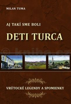 Milan Tuma: Deti Turca Aj takí sme boli cena od 235 Kč