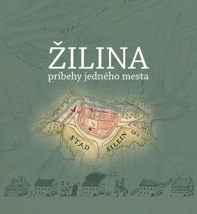 Žilina, príbehy jedného mesta cena od 327 Kč