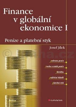 Josef Jílek: Finance v globální ekonomice I - Peníze a platební styk cena od 337 Kč