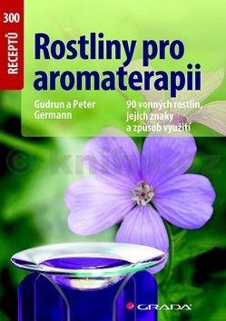 Germann Gudrun a Peter: Rostliny pro aromaterapii - 90 vonných rostlin, jejich znaky a způsob využití cena od 121 Kč