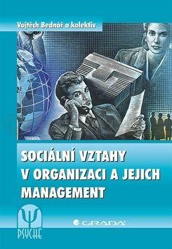 Vojtěch Bednář: Sociální vztahy v organizaci a jejich management cena od 126 Kč