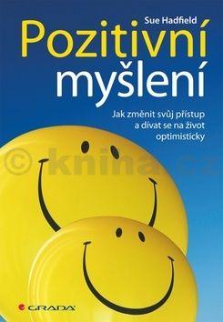 Sue Hadfield: Pozitivní myšlení - Jak změnit svůj přístup a dívat se na život optimisticky cena od 212 Kč