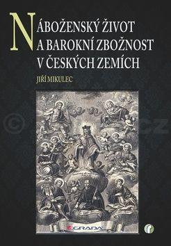 Jiří Mikulec: Náboženský život a barokní zbožnost v českých zemích cena od 417 Kč