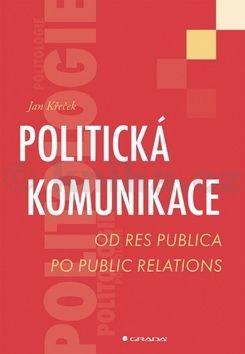 Jan Křeček: Politická komunikace - Od res publica po public relations cena od 313 Kč