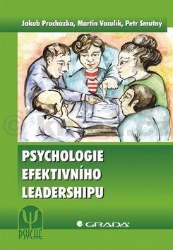 Jakub Procházka, Martin Vaculík, Petr Smutný: Psychologie efektivního leadershipu cena od 104 Kč