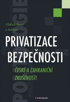 Oldřich Bureš: Privatizace bezpečnosti - České a zahraniční zkušenosti cena od 338 Kč