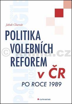 Jakub Charvát: Politika volebních reforem v ČR po roce 1989 cena od 125 Kč