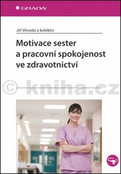 Jiří Vévoda, Kateřina Ivanová, Marie Nakládalová: Motivace sester a pracovní spokojenost ve zdravotnictví cena od 253 Kč