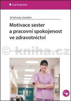 Motivace sester a pracovní spokojenost ve zdravotnictví cena od 254 Kč