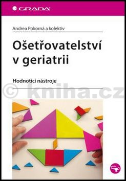 Andrea Pokorná: Ošetřovatelství v geriatrii - Hodnotící nástroje cena od 124 Kč