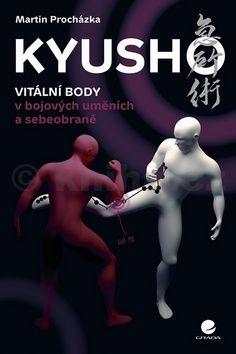 Martin Procházka: Kyusho - Vitální body v bojových uměních a sebeobraně cena od 151 Kč