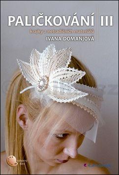 Ivana Domanjová: Paličkování III cena od 125 Kč