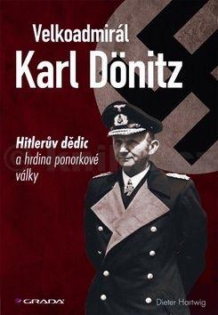 Dieter Hartwig: Velkoadmirál Karl Dönitz - Hitlerův dědic a hrdina ponorkové války cena od 168 Kč