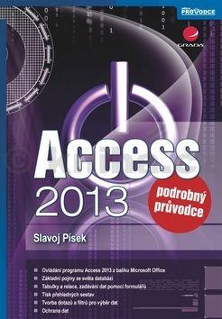 Slavoj Písek: Access 2013 - Podrobný průvodce cena od 73 Kč