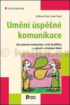 Andreas Basu, Liane Faust: Umění úspěšné komunikace - Jak správně naslouchat, řešit konflikty a mluvit s druhými lidmi cena od 142 Kč