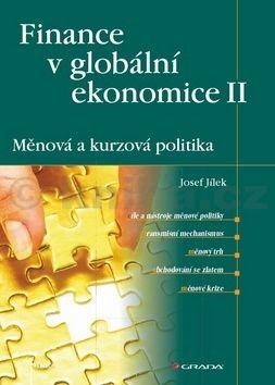 Josef Jílek: Finance v globální ekonomice II - Měnová a kurzová politika cena od 125 Kč