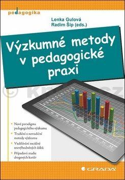 Lenka Gulová, Radim Šíp: Výzkumné metody v pedagogické praxi cena od 83 Kč