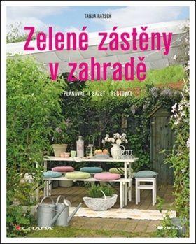 Tanja Ratsch: Zelené zástěny v zahradě - Plánovat, sázet, pěstovat cena od 125 Kč