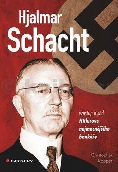 Christopher Koopper: Hjalmar Schacht - Vzestup a pád Hitlerova nejmocnějšího bankéře cena od 165 Kč