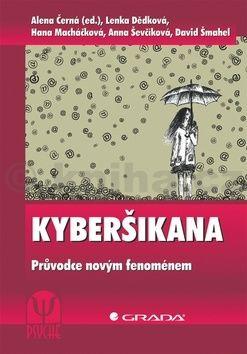 Alena Černá, Lenka Dědková, Hana Macháčková: Kyberšikana - Průvodce novým fenoménem cena od 202 Kč