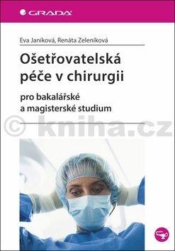 Renáta Zeleníková: Ošetřovatelská péče v chirurgii pro bakalářské a magisterské studium cena od 278 Kč