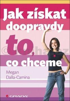 Megan Dalla-Camina: Jak získat doopravdy to, co chceme cena od 83 Kč