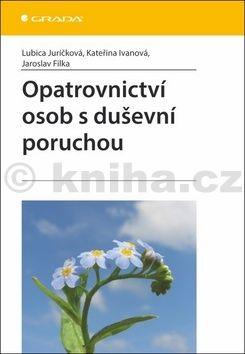 Lubica Juríčková, Kateřina Ivanová, Jaroslav Filka: Opatrovnictví osob s duševní poruchou cena od 125 Kč