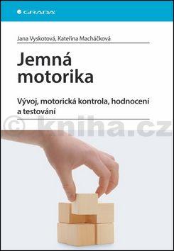 Jana Vyskotová, Kateřina Macháčková: Jemná motorika - Vývoj, motorická kontrola, hodnocení a testování cena od 249 Kč