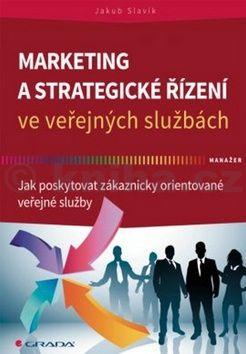 Jakub Slavík: Marketing a strategické řízení ve veřejných službách - Jak poskytovat zákaznicky orientované veřejné služby cena od 253 Kč