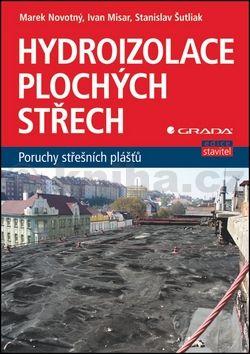Marek Novotný: Hydroizolace plochých střech - poruchy střešních plášťů cena od 252 Kč