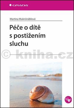 Martina Muknšnáblová: Péče o dítě s postižením sluchu cena od 74 Kč