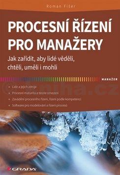 Roman Fišer: Procesní řízení pro manažery - Jak zařídit, aby lidé věděli, chtěli, uměli i mohli cena od 210 Kč