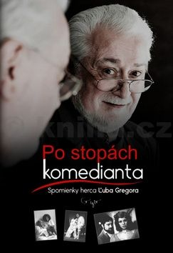 Gregor Ľubo: Po stopách komedianta - Spomienky herca Ľuba Gregora (slovensky) cena od 169 Kč