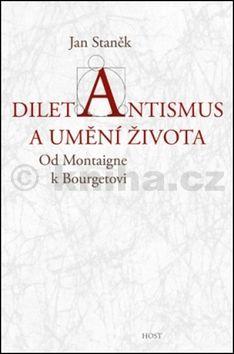 Staněk Jan: Diletantismus a umění života - Od Montaigne k Bourgetovi cena od 146 Kč