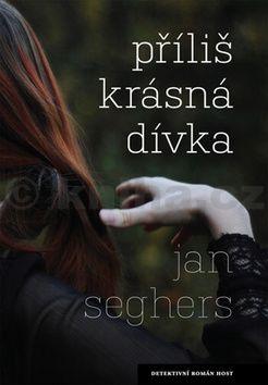 Jan Seghers: Příliš krásná dívka cena od 129 Kč