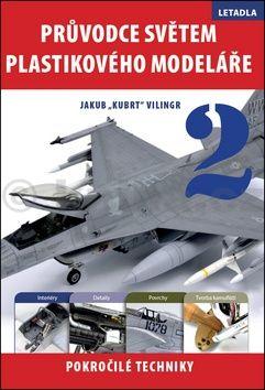 Jakub Vilingr: Průvodce světem plastikového modeláře 2 cena od 207 Kč