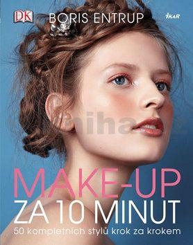 Boris Entrup: Make-up za 10 minut. 50 kompletních stylů krok za krokem cena od 199 Kč