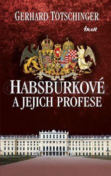 Gerhard Tötschinger: Habsburkové a jejich profese cena od 183 Kč