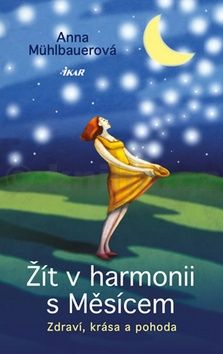 Anna Mühlbauer: Žít v harmonii s Měsícem - Zdraví, krása a pohoda cena od 151 Kč