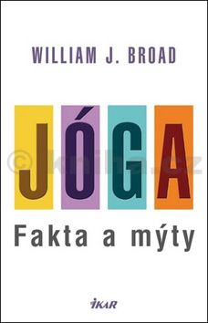 William J. Broad: Jóga: fakta a mýty cena od 277 Kč