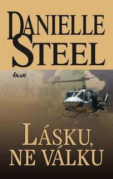Danielle Steel: Lásku, ne válku cena od 223 Kč