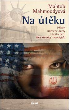 Mahtob Mahmoodyová: Na útěku - Příběh dcery z bestselleru BEZ DCERKY NEODEJDU. Otec je nám dodnes na stopě cena od 239 Kč
