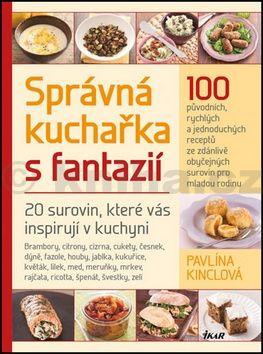 Martin Kincl, Pavlína Kinclová: Správná kuchařka s fantazií cena od 70 Kč